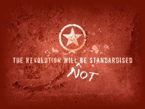 the revoluion will NOT be standardised!
